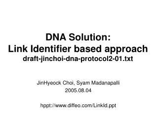 JinHyeock Choi, Syam Madanapalli 2005.08.04 hppt://diffeo/LinkId