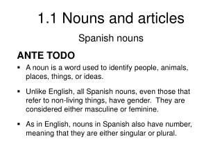 ANTE TODO A noun is a word used to identify people, animals, places, things, or ideas.