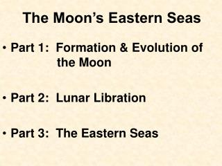 Part 1:  Formation & Evolution of        		   the Moon Part 2:  Lunar Libration