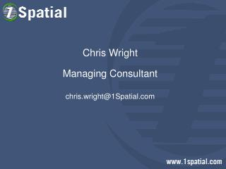 Chris Wright Managing Consultant chris.wright@1Spatial