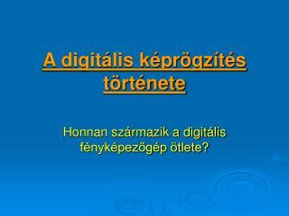 A digitális képrögzítés  története
