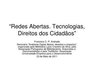 """""""Redes Abertas. Tecnologias, Direitos dos Cidadãos"""""""