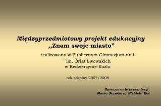 Miedzyprzedmiotowy projekt edukacyjny  ,,Znam swoje miasto
