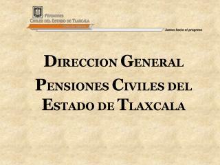 D IRECCION  G ENERAL P ENSIONES  C IVILES DEL  E STADO DE  T LAXCALA