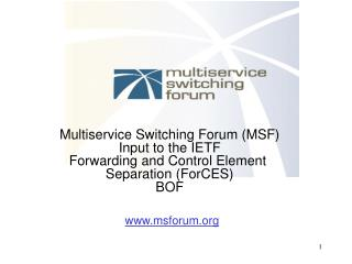 Multiservice Switching Forum (MSF) Input to the IETF Forwarding and Control Element