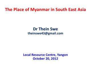 The Place of Myanmar in South East  A sia  Dr  Thein Swe theinswe43@gmail