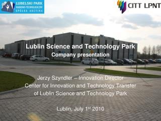 Lublin Science and Technology Park Company presentation Jerzy Szyndler – Innovation Director