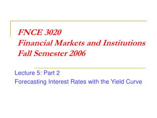 FNCE 3020 Financial Markets and Institutions  Fall Semester 2006