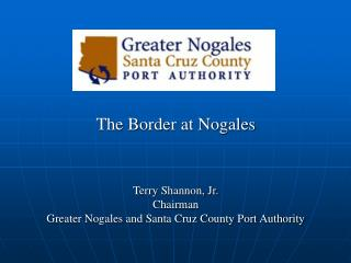 The Border at Nogales Terry Shannon, Jr.  Chairman