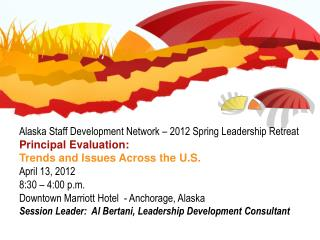 Alaska Staff Development Network � 2012 Spring Leadership Retreat Principal Evaluation: