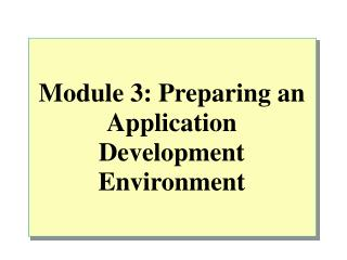 Module 3: Preparing an Application Development Environment