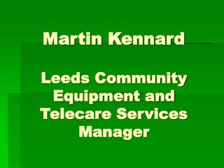 Martin Kennard Leeds Community Equipment and Telecare Services Manager