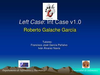 Left Case : Int Case v1.0 Roberto Galache García