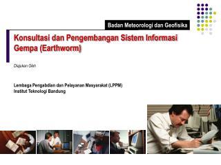 Konsultasi dan Pengembangan Sistem Informasi  Gempa (Earthworm) Diajukan Oleh