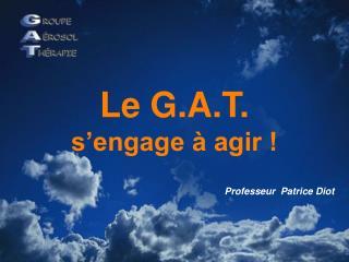 Le G.A.T. s'engage à agir !