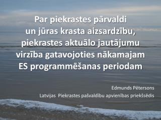 Edmunds Pētersons Latvijas  Piekrastes pašvaldību apvienības priekšsēdis