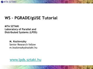 WS – PGRADE/gUSE Tutorial MTA SZTAKI Laboratory of Parallel and  Distributed Systems (LPDS)