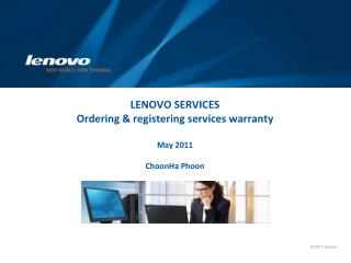 LENOVO SERVICES Ordering & registering services warranty May 2011 ChoonHa Phoon