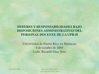 DEBERES Y RESPONSABILIDADES BAJO DISPOSICIONES ADMINISTRATIVAS DEL PERSONAL DOCENTE DE LA UPR-H