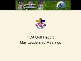 FCA Golf Report May Leadership Meetings