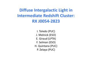 Diffuse Intergalactic Light in Intermediate  Redshift  Cluster: RX J0054-2823 I. Toledo (PUC)