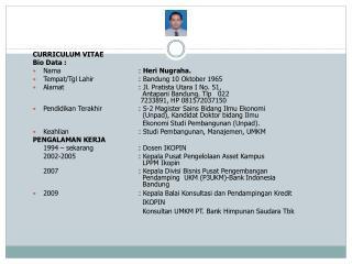 CURRICULUM VITAE Bio Data : Nama:  Heri Nugraha.  Tempat/Tgl Lahir: Bandung 10 Oktober 1965