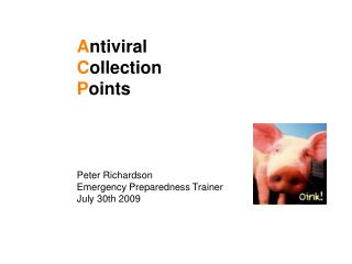 A ntiviral  C ollection  P oints Peter Richardson Emergency Preparedness Trainer July 30th 2009