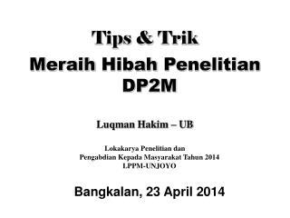 Tips & Trik Meraih  Hibah Penelitian DP2M Luqman Hakim – UB