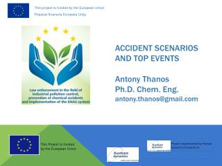 ACCIDENT SCENARIOS AND TOP EVENTS Antony Thanos Ph.D. Chem. Eng. antony.thanos@gmail