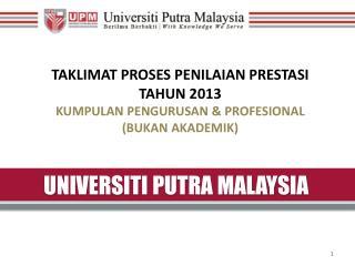 TAKLIMAT PROSES PENILAIAN PRESTASI TAHUN 2013 KUMPULAN PENGURUSAN & PROFESIONAL  (BUKAN AKADEMIK)