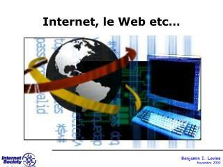 Internet, le Web etc…