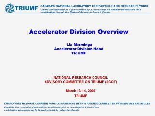 Accelerator Division Overview   Lia Merminga Accelerator Division Head TRIUMF