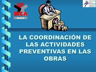LA COORDINACIÓN DE LAS ACTIVIDADES PREVENTIVAS EN LAS OBRAS