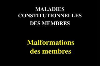 MALADIES CONSTITUTIONNELLES DES MEMBRES