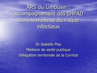 ARS du Limousin : accompagnement des EHPAD dans la ma trise du risque infectieux