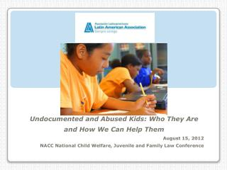 Undocumented and Abused Kids: Who They Are and How We Can Help Them August 15, 2012