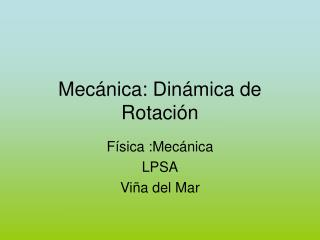 Mecánica: Dinámica de Rotación