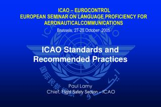 ICAO Standards and Recommended Practices Paul Lamy  Chief,  Flight Safety Section – ICAO