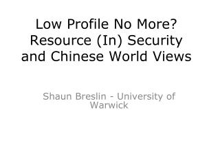Low Profile No More? Resource (In) Security and Chinese World Views