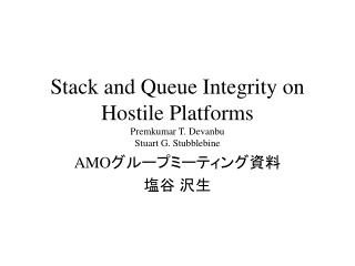 Stack and Queue Integrity on Hostile Platforms Premkumar T. Devanbu Stuart G. Stubblebine
