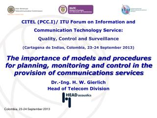 Dr.-Ing. H. W. Gierlich Head of Telecom Division