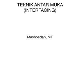 TEKNIK ANTAR MUKA (INTERFACING)