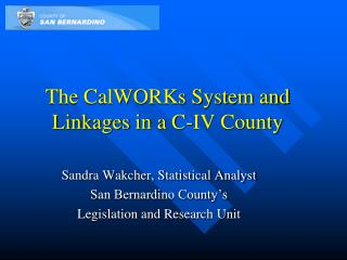 The CalWORKs System and Linkages in a C-IV County