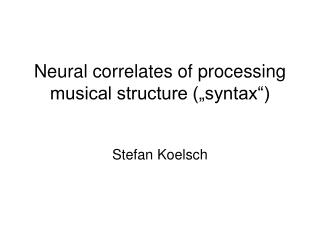 "Neural correlates of processing musical structure (""syntax"")"