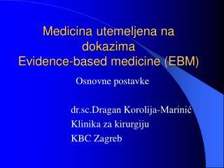 Medicina utemeljena na dokazima Evidence-based medicine (EBM)