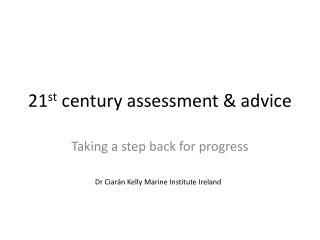 21 st  century assessment & advice