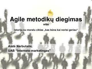 """Agile metodik ų diegimas arba istorijų su moralu ciklas """"kas būna kai norisi geriau"""""""