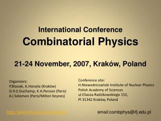 International Conference Combinatorial Physics 21-24 November, 2007, Kraków , Poland
