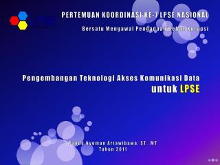 Pengembangan Teknologi Akses Komunikasi Data  untuk  LPSE