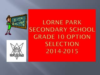Lorne  Park Secondary School Grade 10 Option Selection 2014-2015